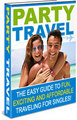 Thumbnail Party Travel  The Easy Guide To Fun, Exciting And Affordable Traveling For Singles - *w/Resell Rights*